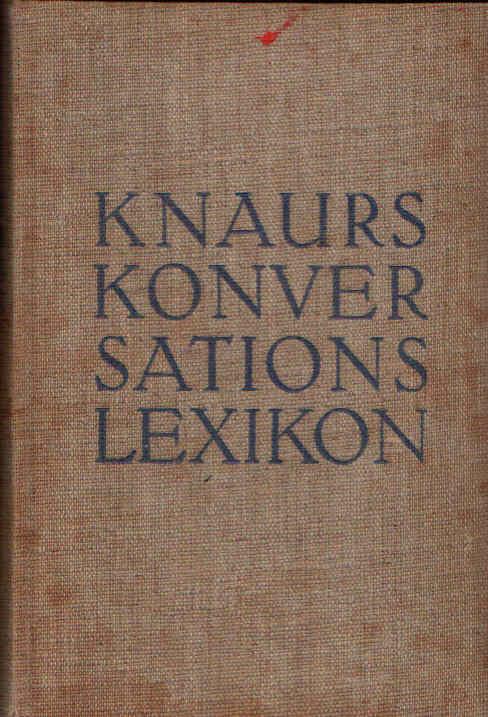 Knaurs Konversations-Lexikon A-Z 35.000 Stichwörter, 2.600 Illustrationen, 70 einfarbige und bunte Tafeln und geographische Karten, 20 Übersichten, 115 statische Schaubilder im Text,