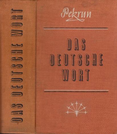 Das Deutsche Wort - Rechtschreibung und Erklärung des deutschen Wortschatzes sowie der Fremdwörter