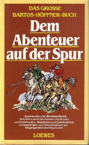 Das grosse Bartos-Höppner-Buch Dem Abenteuer auf der Spur