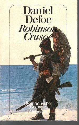 Robinson Crusoe Seine ersten Seefahrten, sein Schiffbruch und sein siebenundzwanzigjähriger Aufenthalt auf einer unbewohnten Insel