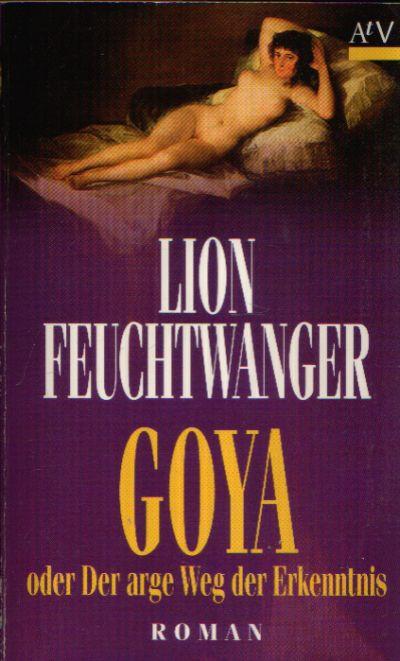 Goya oder Der arge Weg der Erkenntnis Roman