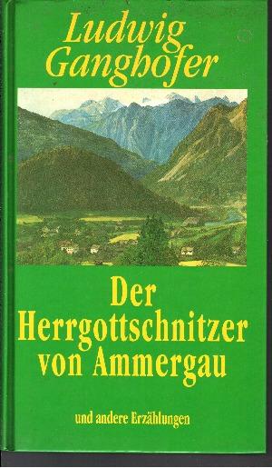 Der Herrgottschnitzer von Ammergau und andere Erzählungen