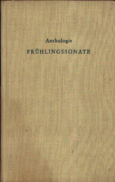 Frühlingssonate- Ein neues Buch der Freundschaft Mit einem Geleitwort von Alfred Kurella
