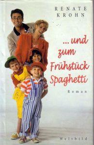 ... und zum Frühstück Spaghetti : Roman