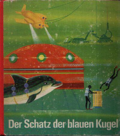 Der Schatz der blauen Kugel Einband und Illustrationen: Erhard Schreier