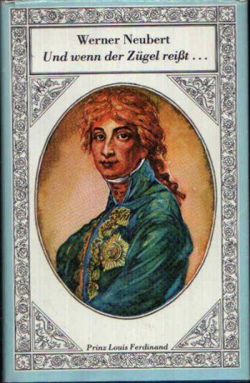Und wenn der Zügel reißt... Ein Roman um Prinz Louis Ferdinand von Preußen
