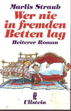Wer nie in fremden Betten lag Heiterer Roman - Ullstein ; Nr. 22891