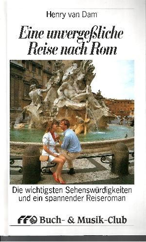 Eine unvergessliche Reise nach Rom Die wichtigsten Sehenswürdigkeiten und ein spannender Reiseroman