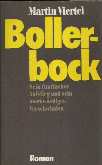 Bollerbock Sein fünffacher Aufstieg und sein merkwürdiger Verschwinden