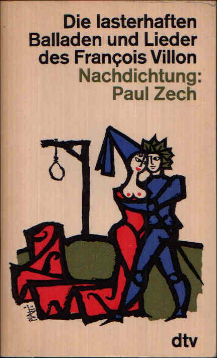 Die lasterhaften Balladen und Lieder des Francois Villon Nachdichtung Paul Zech