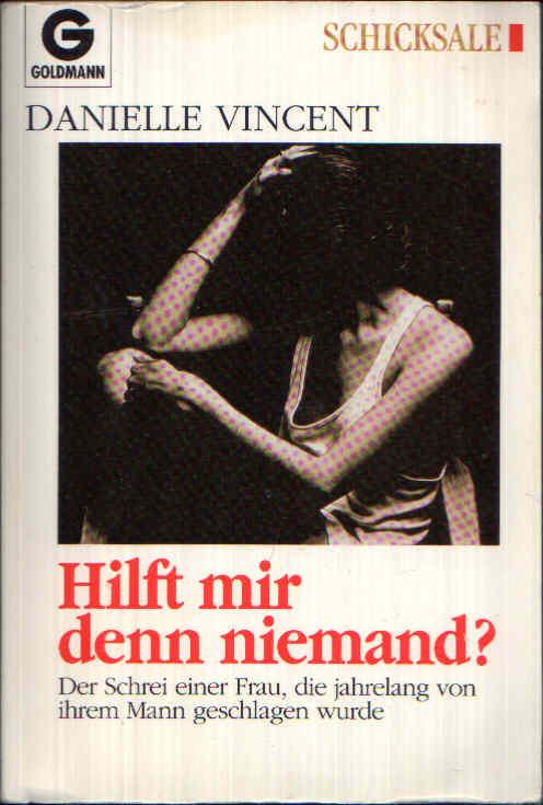Hilft mir denn niemand? Schicksale - Der Schrei einer Frau, die jahrelang von ihrem Mann geschlagen wurde.