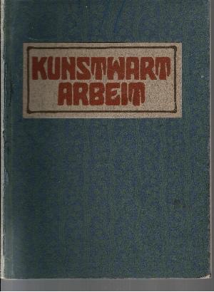 Kunstwart Arbeit - Eine Übersicht über die von Ferdinand Avenarius begründeten und geleiteten Unternehmungen