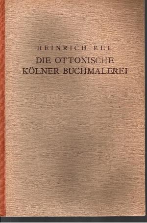 Die Ottonische Kölner Buchmalerei - Ein Beitrag zur Entwicklungsgeschichte der Frühmittelalterlichen Kunst in Westdeutschland
