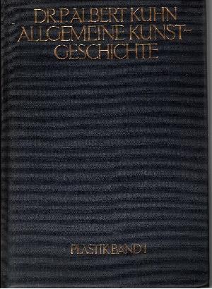Allgemeine Kunst-Geschichte mit ästhetischer Vorschule Die Werke der Bildenden Künste vom Standpunkte der Geschichte, Technik, Ästhetik