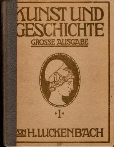 Kunst und Geschichte - grosse Ausgabe, erster Teil: Altertum Mit 3 farbigen Tafeln und 277 Abbildungen