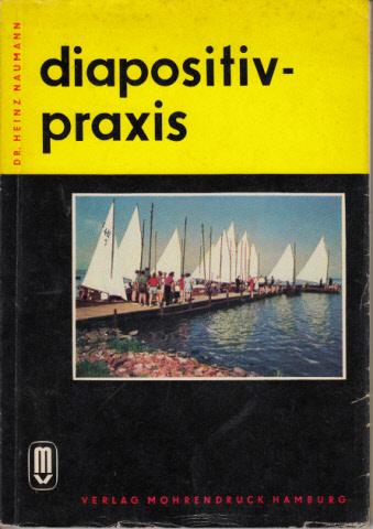 Diapositiv-Praxis Ein Handbuch mit 109 Abbildungen und 4 Farbtafeln