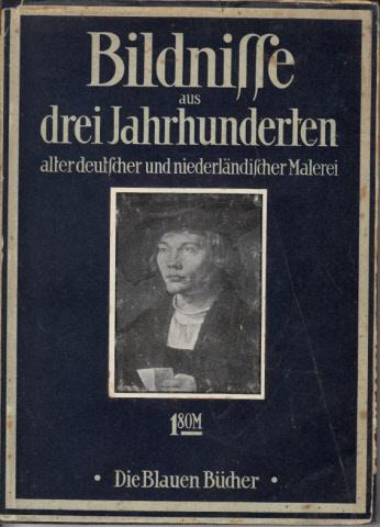 Bildnisse aus drei Jahrhunderten der alten deutschen und niederländischen Malerei - Die Blauen Bücher