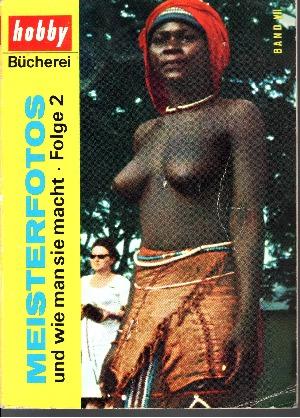 Meisterfotos und wie man sie macht. Folge II. Eine Sonderausgabe der hobby-Bücherei mit Aufnahmen der III. Internationalen Deutschen Fotoamateur-Meisterschaft