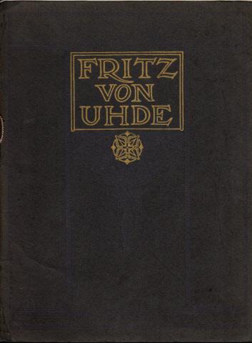 Fritz von Uhde - Eine Kunstgabe für das deutsche Volk