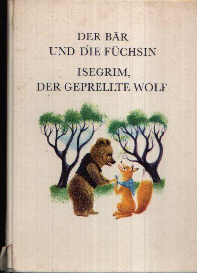 Der Bär und die Füchsin; Isegrim, der geprellte Wolf