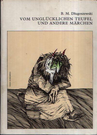 Vom unglücklichen Teufel und andere Märchen Illustriert von A. Boratynski