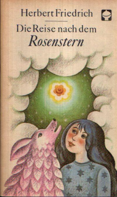 Die Reise nach dem Rosenstern Ein Märchenbuch Illustrationen von Brigitte Schleusing