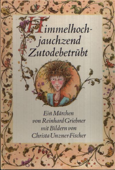 Himmelhochjauchzend Zutodetrüb- Das Märchen von der großen Liebe der kleinen Prinzessin Mit Bildern von Christa Unzner- Fischer