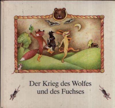 Der Krieg des Wolfes und des Fuchses Ein sorbisches Märchen Illustriert von Renate Totzke- Israel