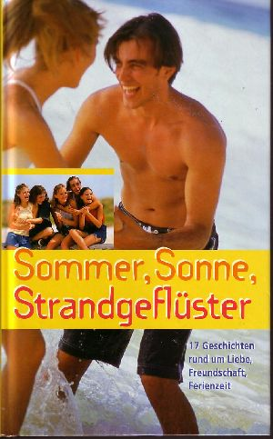 Sommer, Sonne, Strandgeflüster 17 Geschichten rund um Liebe, Freundschaft, Ferienzeit