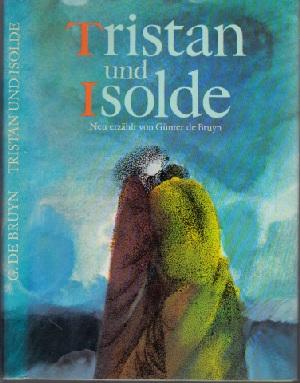 Tristan und Isolde Nach Gottfried von Straßburg neu erzählt von Günter de Bruyn