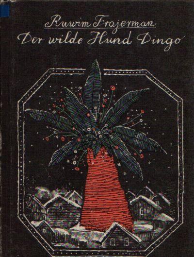 Der wilde Hund Dingo oder Die Geschichte einer ersten Liebe