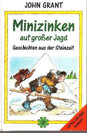 Minizinken auf grosser Jagd : Geschichten aus der Steinzeit