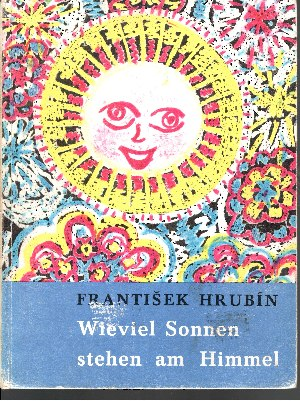 Wieviel Sonnen stehen am Himmel Nachdichtung: Hanns Cibulka, Kinderzeichnungen des Malzirkels von Tremosna unter Leitung von Milada Kralova