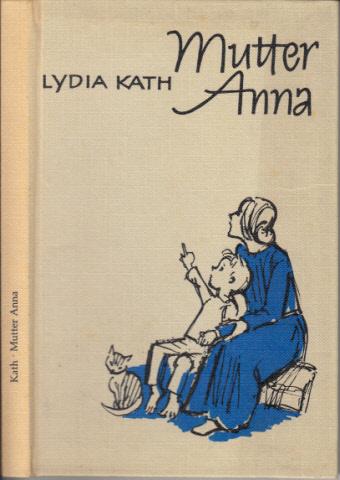 Mutter Anna - Die wahre Geschichte eines tapfer gelebten Lebens
