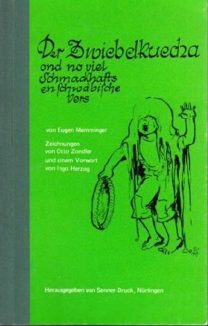 Der Zwiebelkuecha ond no viel Schmackhafts en schwäbische Vers Zeichnungen von Otto Zondler und einem Vorwort von Ingo Herzog