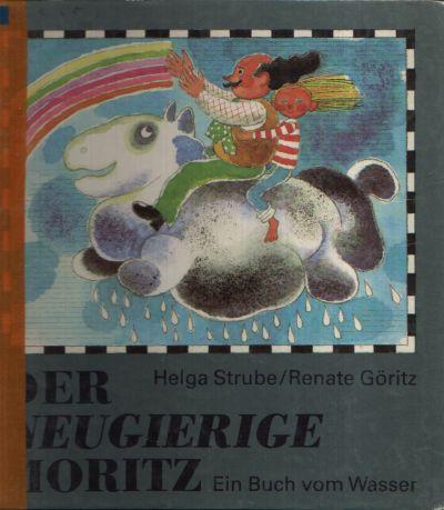 Der neugierige Moritz Ein Buch vom Wasser Illustrationen von Renate Göritz