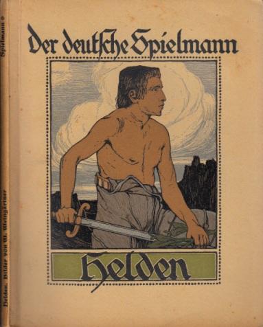 Der deutsche Spielmann - Helden Eine Auswahl aus dem Schatze deutscher Dichtung für Jugend und Volk