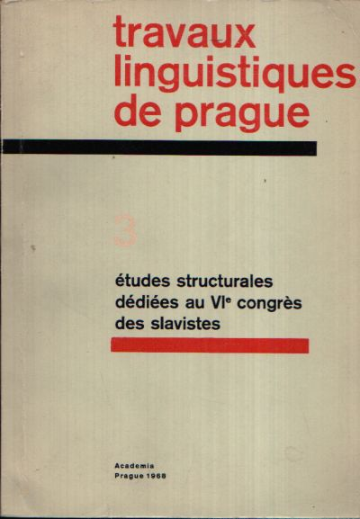 Travaux Linguistiques de Prague 3 études structurales dédiées au VIe congres des slavisates