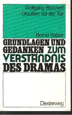 Grundlagen und Gedanken zum Verständnis des Dramas Wolfgang Borchert: Draussen vor der Tür
