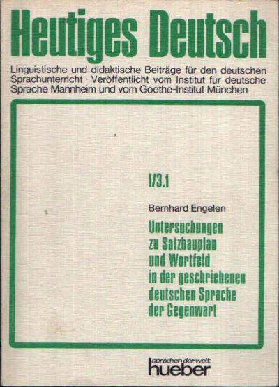 Untersuchungen zu Satzbauplan und Wortfeld in der geschriebenen deutschen Sprache der Gegenwart Heutiges Deutsch - Teilband 1
