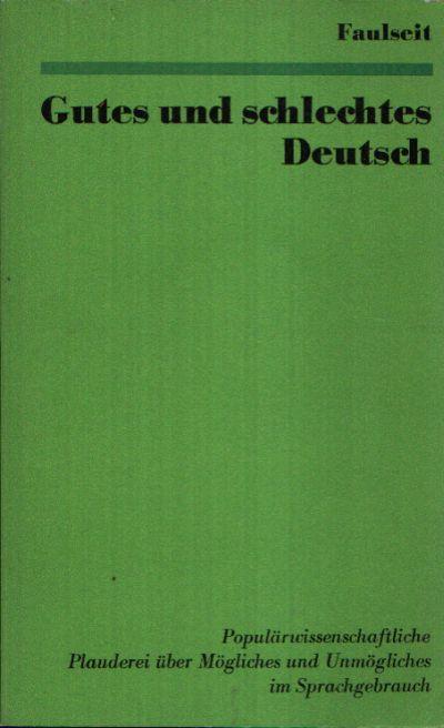 Gutes und schlechtes Deutsch Einige Kapitel praktischer Sprachpflege Populärwissenschaftliche Plauderei über Mögliches und Unmögliches im Sprachgebrauch