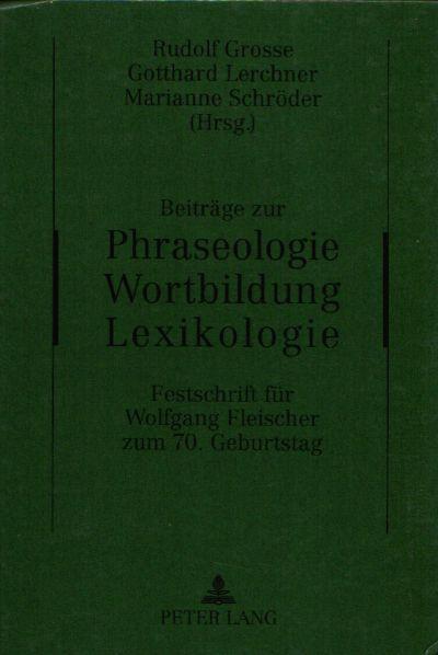 Beiträge zur Phraseologie Wortbildung Lexikologie Festschrift für Wolfgang Fleischer zum 70. Geburtstag