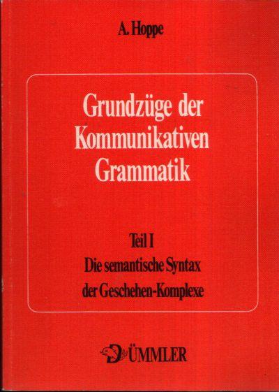 Grundzüge der kommunikativen Grammatik Teil I: Die semantische Syntax der Geschehen-Komplexe