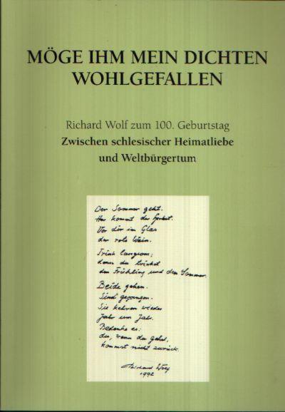 Möge ihm mein Dichten wohlgefallen Richard Wolf zum 100. Geburtstag - Zwischen schlesischer Heimatliebe und Weltbürgertum.