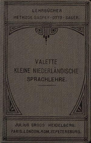 Kleine Niederländische Sprachlehre für den Gebrauch in Schulen und zum Selbstunterricht Lehrbücher Methode Gaspery-Otto-Sauer