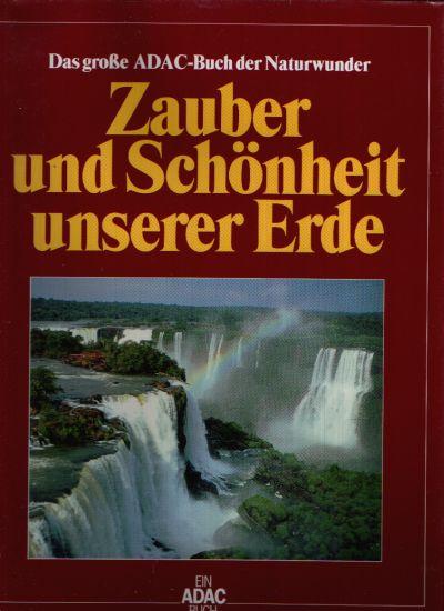 Zauber und Schönheit unserer Erde Das große ADAC-Buch der Naturwunder
