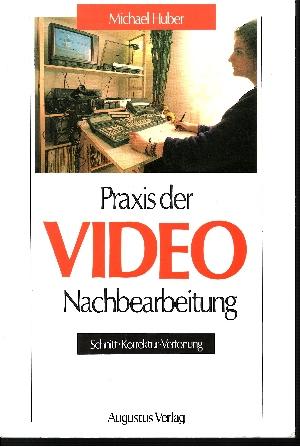 Praxis der Video-Nachbearbeitung Schnitt - Korrektur - Vertonung