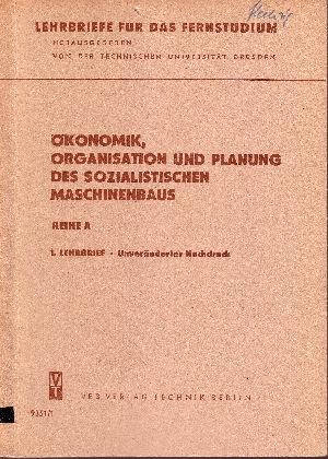 Ökonomik, Organisation und Planung des sozialistischen Maschinenbaus 7 Lehrbriefe: 1, 3, 5, 6, 7, 8, 9,