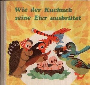 Wie der Kuckuck seine Eier ausbrütet -Für Kinder von drei bis sechs Jahren- Illustrationen von Jiang Cheng an und Wu´Daisheng