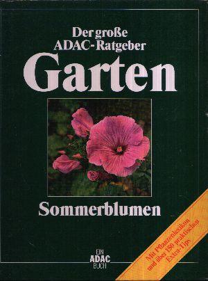Der grosse ADAC-Ratgeber Garten - Sommerblumen mit Pflanzenlexikon und über 150 praktischen Extra-Tips